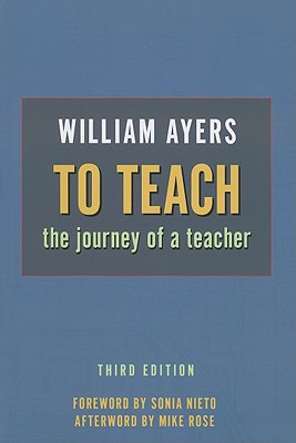 To Teach By Ayers, William/ Nieto, Sonia (FRW)/ Rose, Mike (AFT)