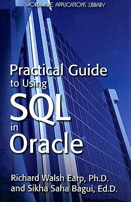 Practical Guide to Using SQL in Oracle By Earp, Richard Walch/ Bagui, Sikha Saha